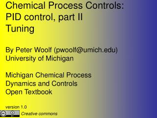 Chemical Process Controls: PID control, part II Tuning By Peter Woolf (pwoolf@umich)