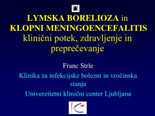LYMSKA BORELIOZA  in  KLOPNI  M ENINGOENCEFALITIS klinični potek, zdravljenje in preprečevanje