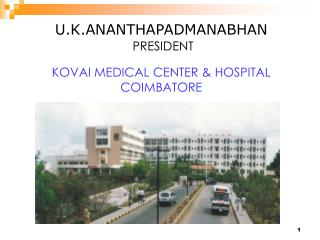U.K.ANANTHAPADMANABHAN  PRESIDENT KOVAI MEDICAL CENTER & HOSPITAL COIMBATORE