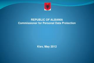 REPUBLIC OF ALBANIA Commissioner for Personal Data Protection Kiev, May 2012