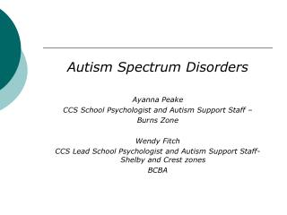 Autism Spectrum Disorders  Ayanna Peake CCS School Psychologist and Autism Support Staff –