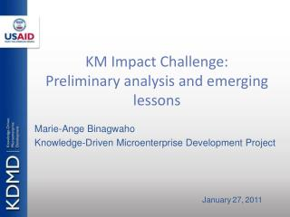 KM Impact Challenge: Preliminary analysis and emerging lessons