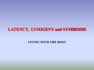 LATENCY,  LYSOGENY and SYMBIOSIS