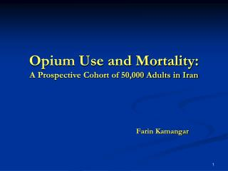 Opium Use and Mortality:  A Prospective Cohort of 50,000 Adults in Iran