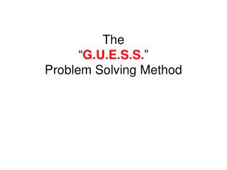 "The  "" G.U.E.S.S. "" Problem Solving Method"