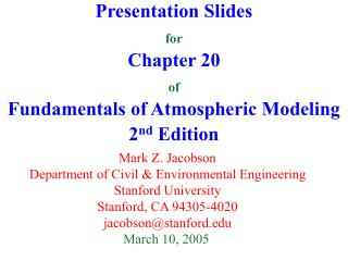 Presentation Slides for Chapter 20 of Fundamentals of Atmospheric Modeling 2 nd  Edition