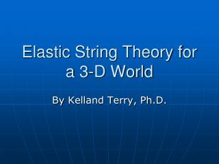 Elastic String Theory for a 3-D World