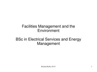 Facilities Management and the Environment BSc in Electrical Services and Energy Management