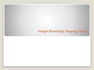 Knowledge Graph-Mapping Google from 'Search Engine' to 'Know