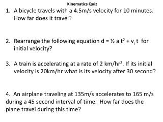 Kinematics Quiz  A bicycle travels with a 4.5m/s velocity for 10 minutes.  How far does it travel?