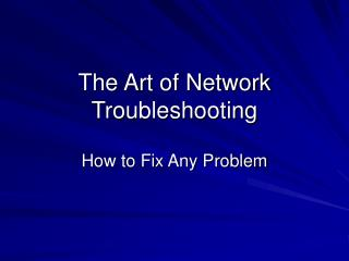 The Art of Network Troubleshooting