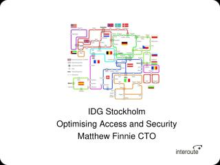 IDG Stockholm Optimising Access and Security Matthew Finnie CTO