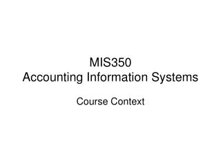 MIS350 Accounting Information Systems