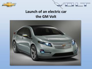 Launch of an electric car the GM Volt