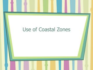 Use of Coastal Zones