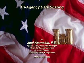Tri-Agency Data Sharing by Joel Asunskis, P.E. Hydraulic Engineer/Data Manager