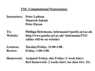 TNI: Computational Neuroscience Instructors:	Peter Latham 		Maneesh Sahani 		Peter Dayan