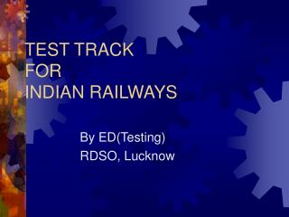 TEST TRACK   FOR  INDIAN RAILWAYS