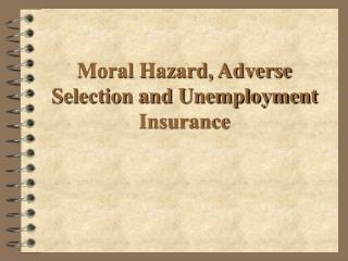 Moral Hazard, Adverse Selection and Unemployment Insurance