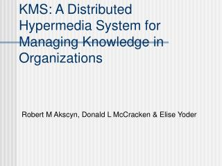KMS: A Distributed Hypermedia System for Managing Knowledge in Organizations