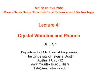 ME 381R Fall 2003 Micro-Nano Scale Thermal-Fluid Science and Technology   Lecture 4:  Crystal Vibration and Phonon