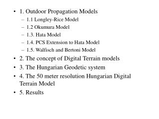 1. Outdoor Propagation Models 1.1 Longley-Rice Model 1.2 Okumura Model 1.3. Hata Model