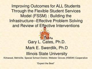 Gary L. Cates, Ph.D. Mark E. Swerdlik, Ph.D Illinois State University