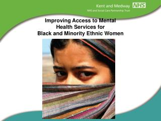 Improving Access to Mental  Health Services for  Black and Minority Ethnic Women
