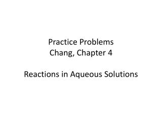 Practice Problems Chang, Chapter 4 Reactions in Aqueous Solutions