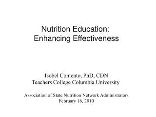 Nutrition Education:  Enhancing Effectiveness Isobel Contento, PhD, CDN