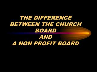 THE DIFFERENCE BETWEEN THE CHURCH BOARD  AND  A NON PROFIT BOARD