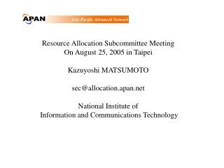 Resource Allocation Subcommittee Meeting On August 25, 2005 in Taipei Kazuyoshi MATSUMOTO