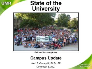 State of the University Fall 2007 Incoming Class Campus Update John F. Carney III, Ph.D., PE