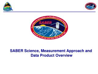 SABER Science, Measurement Approach and  Data Product Overview