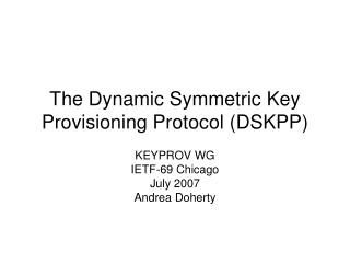 The Dynamic Symmetric Key Provisioning Protocol (DSKPP)