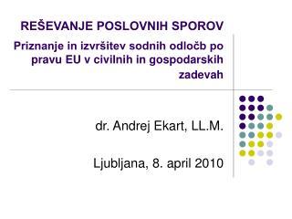 dr. Andrej Ekart, LL.M. Ljubljana, 8. april 2010