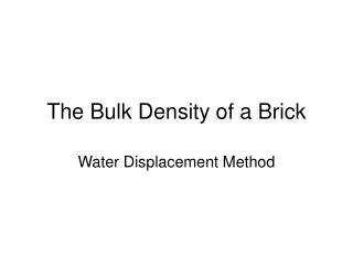 The Bulk Density of a Brick