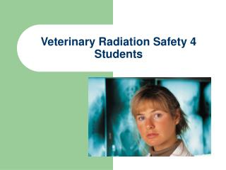 Veterinary Radiation Safety 4 Students