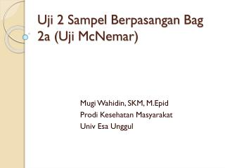 Uji  2  Sampel Berpasangan  Bag 2a ( Uji McNemar )