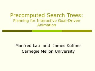 Precomputed Search Trees:   Planning for Interactive Goal-Driven Animation