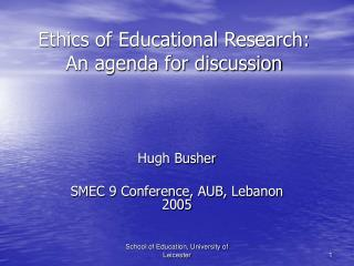 Ethics of Educational Research: An agenda for discussion