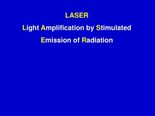 LASER L ight  A mplification by  S timulated  E mission of  R adiation