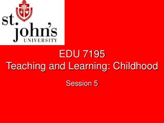 EDU 7195 Teaching and Learning: Childhood