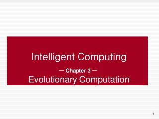 Intelligent Computing —  Chapter 3  — Evolutionary Computation