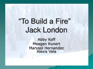 """""""To Build a Fire"""" Jack London"""
