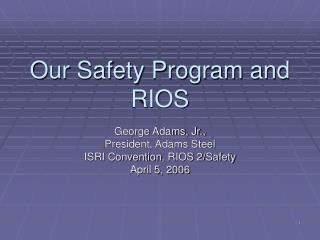 Our Safety Program and RIOS