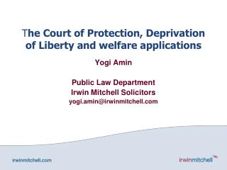 T he Court of Protection, Deprivation of Liberty and welfare applications