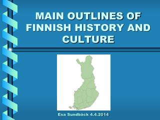MAIN OUTLINES OF FINNISH HISTORY AND CULTURE