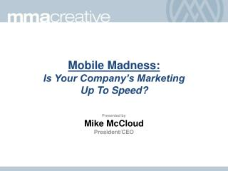 Mobile Madness: Is Your Company's Marketing  Up To Speed?