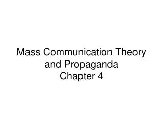 Mass Communication Theory  and Propaganda Chapter 4